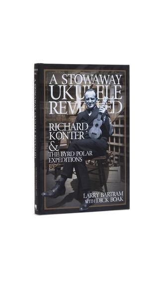 Book: A Stowaway Ukulele Revealed: Richard Konter & the Byrd Polar Expeditions